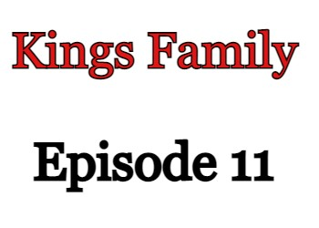 Kings Family Episode 11 English Subbed Watch Online