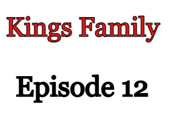 Kings Family Episode 12 English Subbed Watch Online