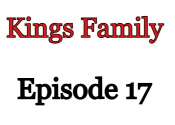 Kings Family Episode 17 English Subbed Watch Online