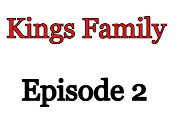 Kings Family Episode 2 English Subbed Watch Online
