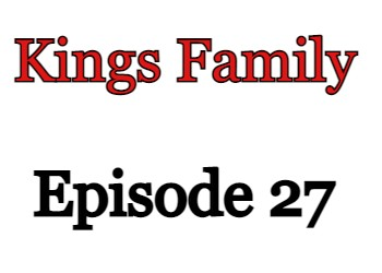 Kings Family Episode 27 English Subbed Watch Online