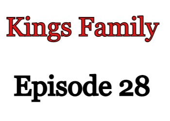 Kings Family Episode 28 English Subbed Watch Online