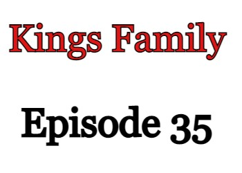 Kings Family Episode 35 English Subbed Watch Online