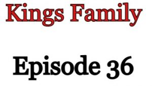 Kings Family Episode 36 English Subbed Watch Online