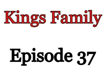 Kings Family Episode 37 English Subbed Watch Online