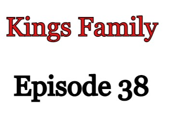 Kings Family Episode 38 English Subbed Watch Online