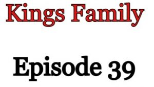 Kings Family Episode 39 English Subbed Watch Online