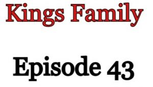 Kings Family Episode 43 English Subbed Watch Online