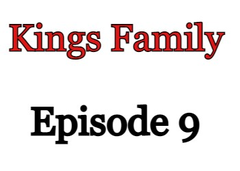 Kings Family Episode 9 English Subbed Watch Online